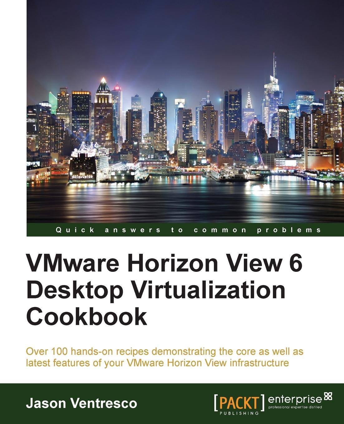 Jason Ventresco VMWare Horizon View 6.0 Desktop Virtualization Cookbook jason ventresco implementing vmware horizon 7