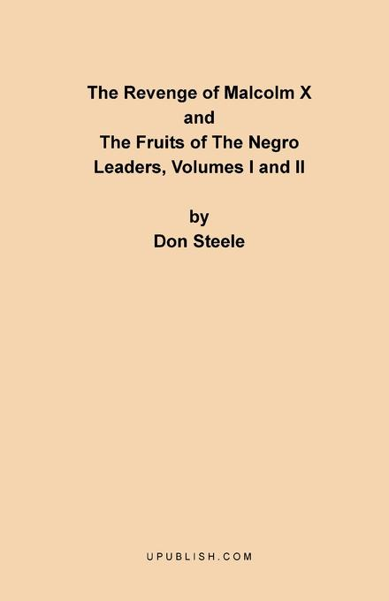 Don Steele The Revenge of Malcolm X. The Fruits of the Negro Leaders, Volumes I and II malcolm x the autobiography of malcolm x
