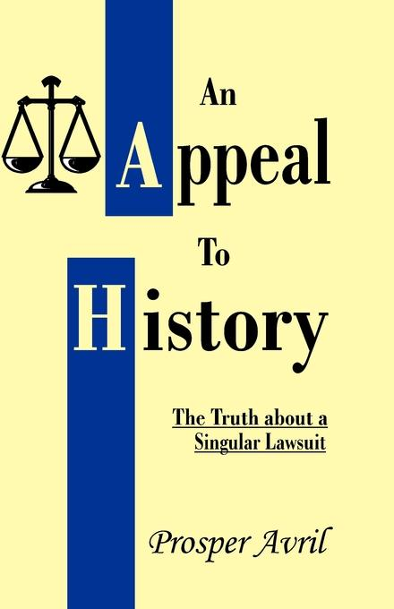 Prosper Avril, Danial Francis Lisarelli An Appeal to History. The Truth about a Singular Lawsuit a singular life