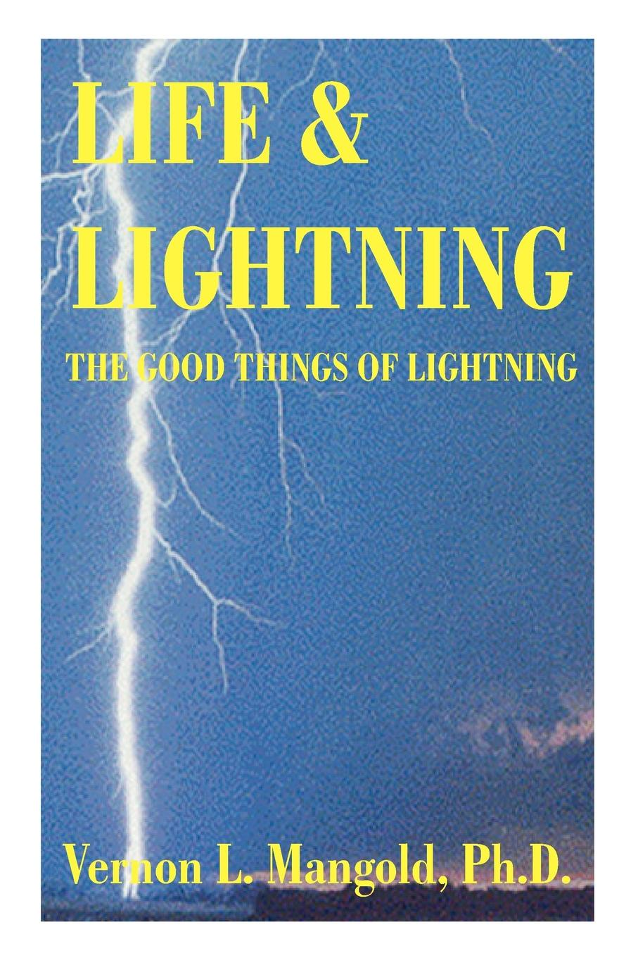 Vernon L. Mangold Life and Lightning. The Good Things of Lightning