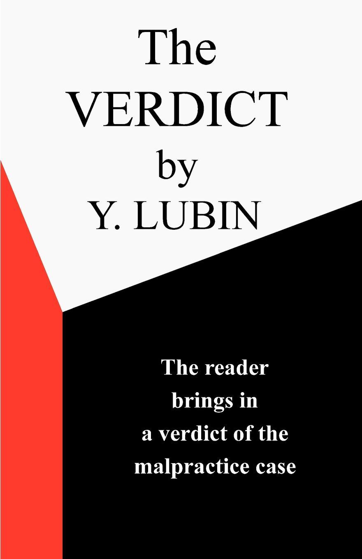 Y. Lubin The Verdict. The Reader Passes the Verdict on a Medical Malpractice Case charlotte douglas verdict daddy