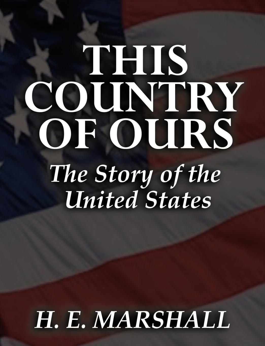 Henrietta Elizabeth Marshall This Country of Ours h e henrietta elizabeth marshall this country of ours the story of the united states