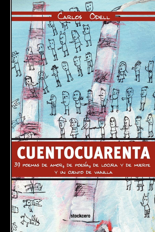Carlos Odell Cuentocuarenta. 39 poemas de amor, de poesia, de locura y de muerte; y un cuento de vainilla fernando de lira poemas al amor