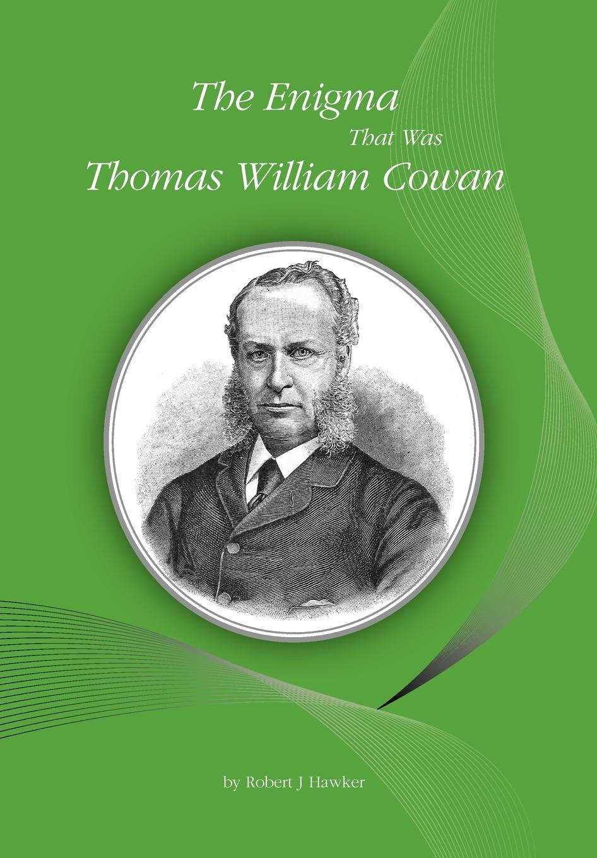 Robert J Hawker The Enigma That Was Thomas William Cowan