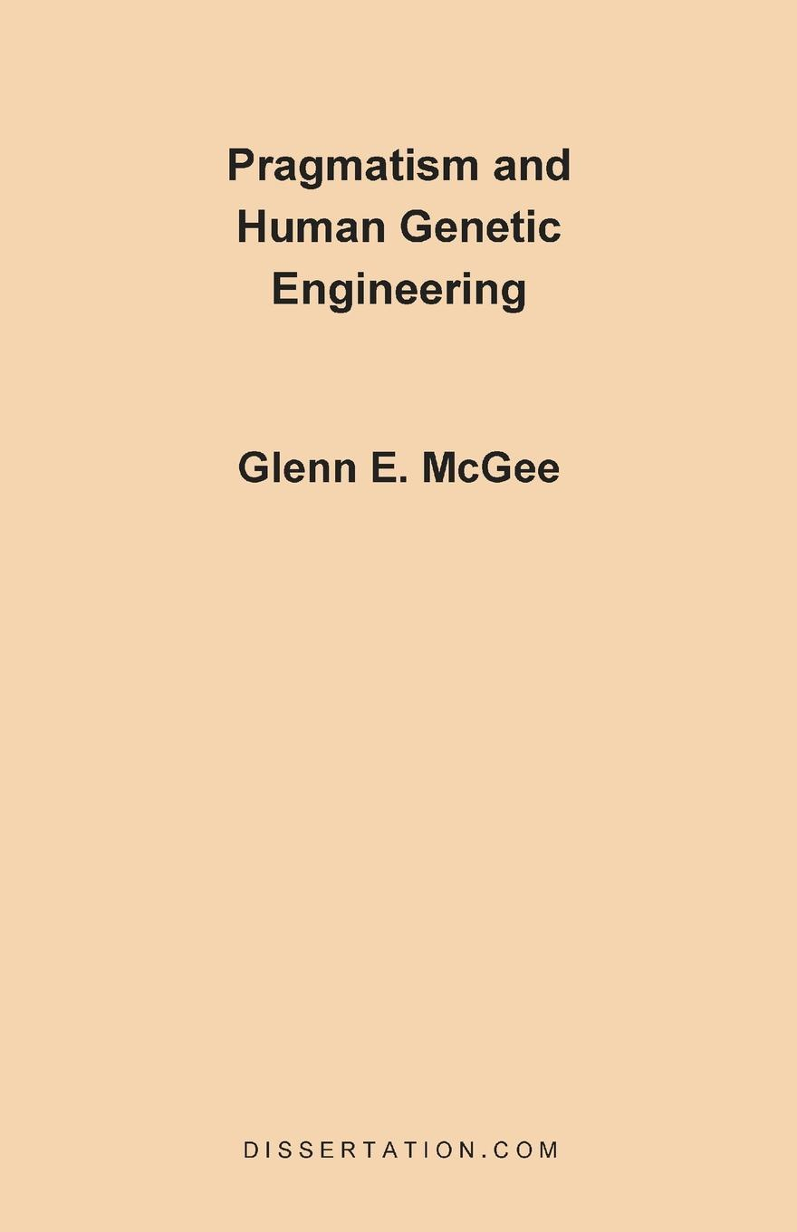 Glenn Edwards McGee Pragmatism and Human Genetic Engineering sjoden glenn e foundations in applied nuclear engineering analysis