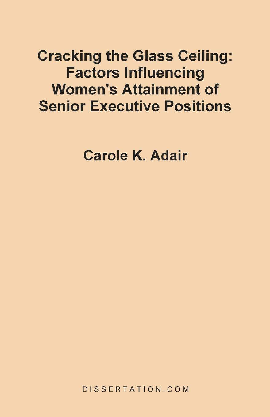 цены Carole Kadinger Adair Cracking the Glass Ceiling. Factors Influencing Women's Attainment of Senior Executive Positions