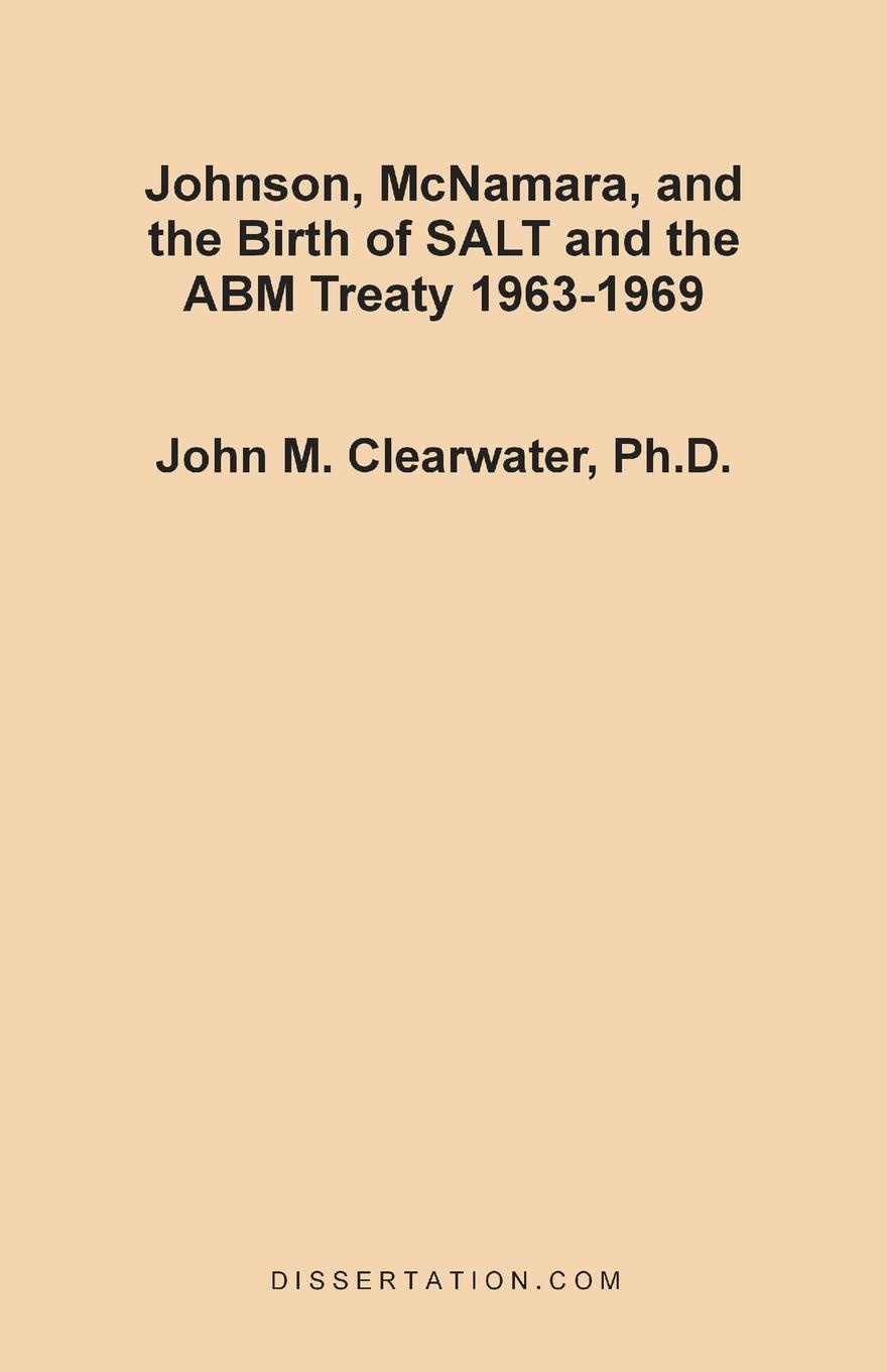 John Murray Clearwater Johnson, McNamara, and the Birth of SALT ABM Treaty 1963-1969