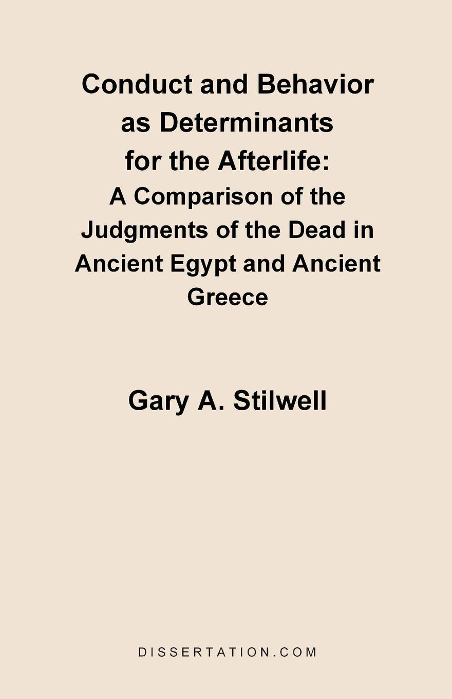 Gary A. Stilwell Conduct and Behavior as Determinants for the Afterlife. A Comparison of the Judgments of the Dead in Ancient Egypt and Ancient Greece as lie the dead