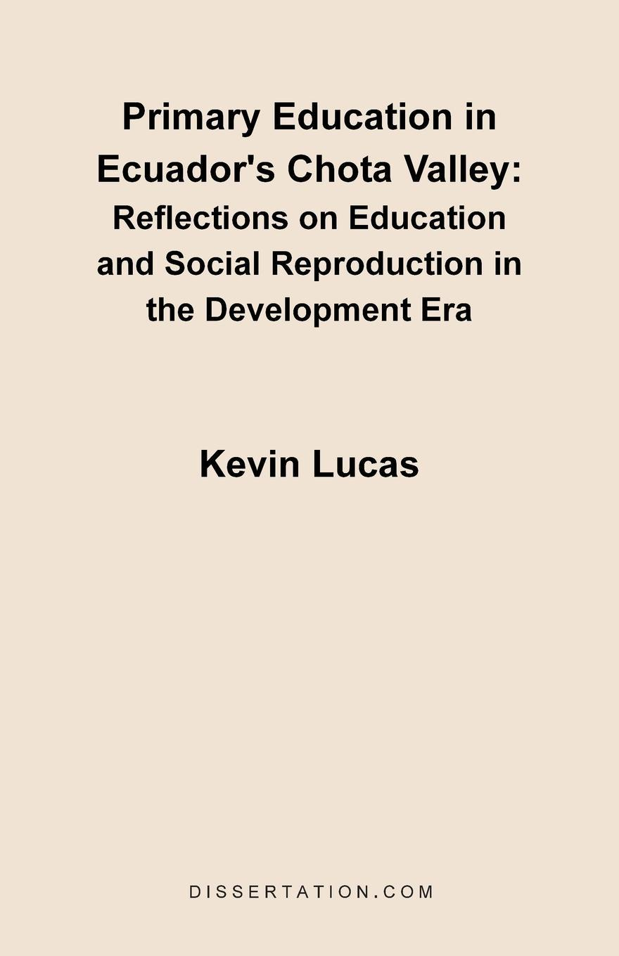 Kevin Lucas Primary Education in Ecuador's Chota Valley. Reflections on Education and Social Reproduction in the Development Era citizenship education and social development in zambia pb