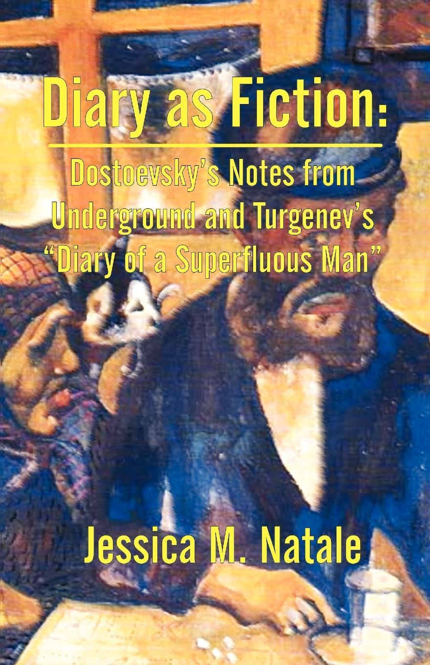 Jessica M. Natale Diary as Fiction. Dostoevsky's Notes from Underground and Turgenev's Diary of a Superfluous Man xuanxuan diary black s