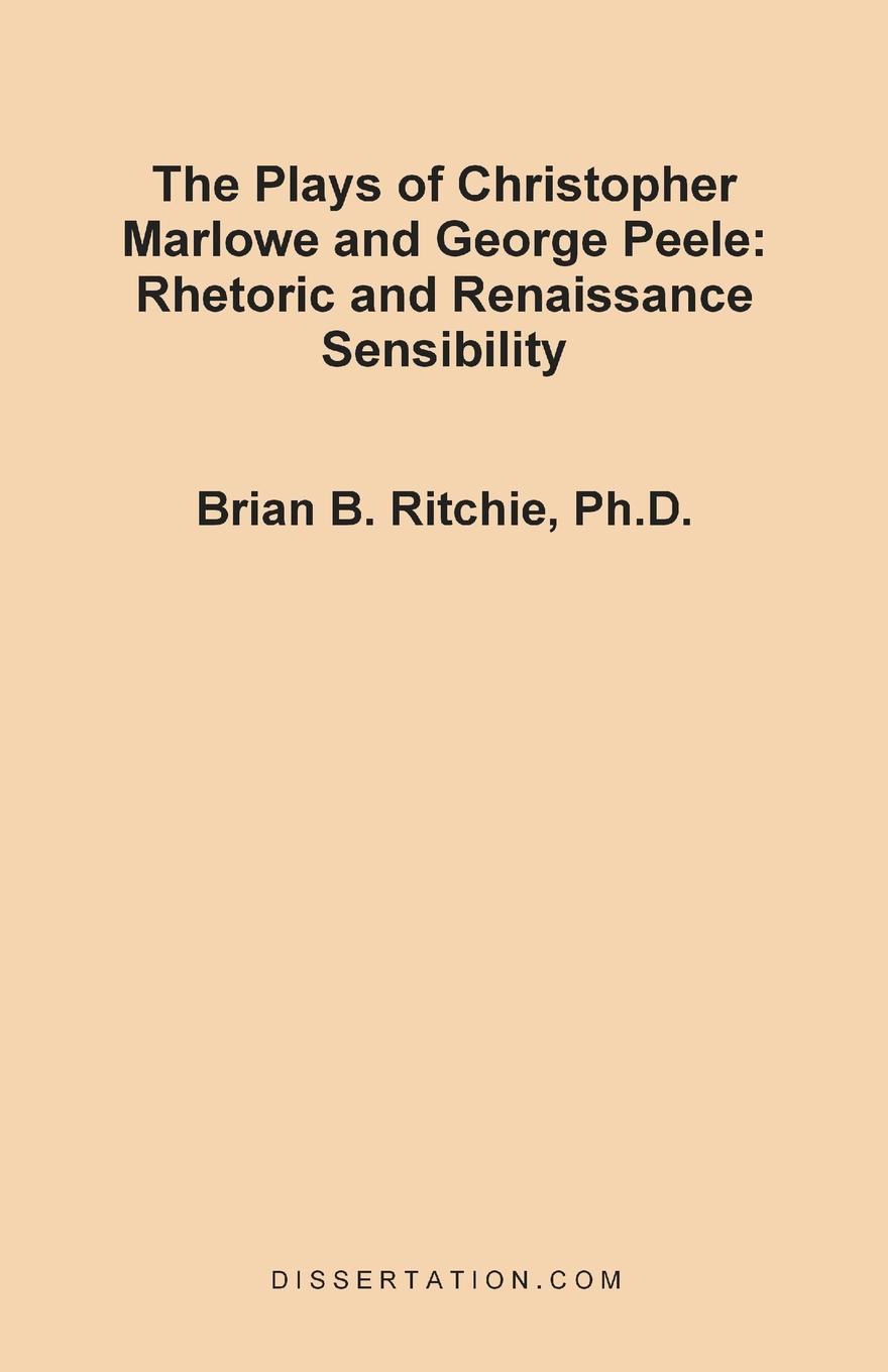 Brian B. Ritchie The Plays of Christopher Marlowe and George Peele. Rhetoric and Renaissance Sensibility love christopher charles scriptural latin plays of the renaissance and milton s cambridge manuscript