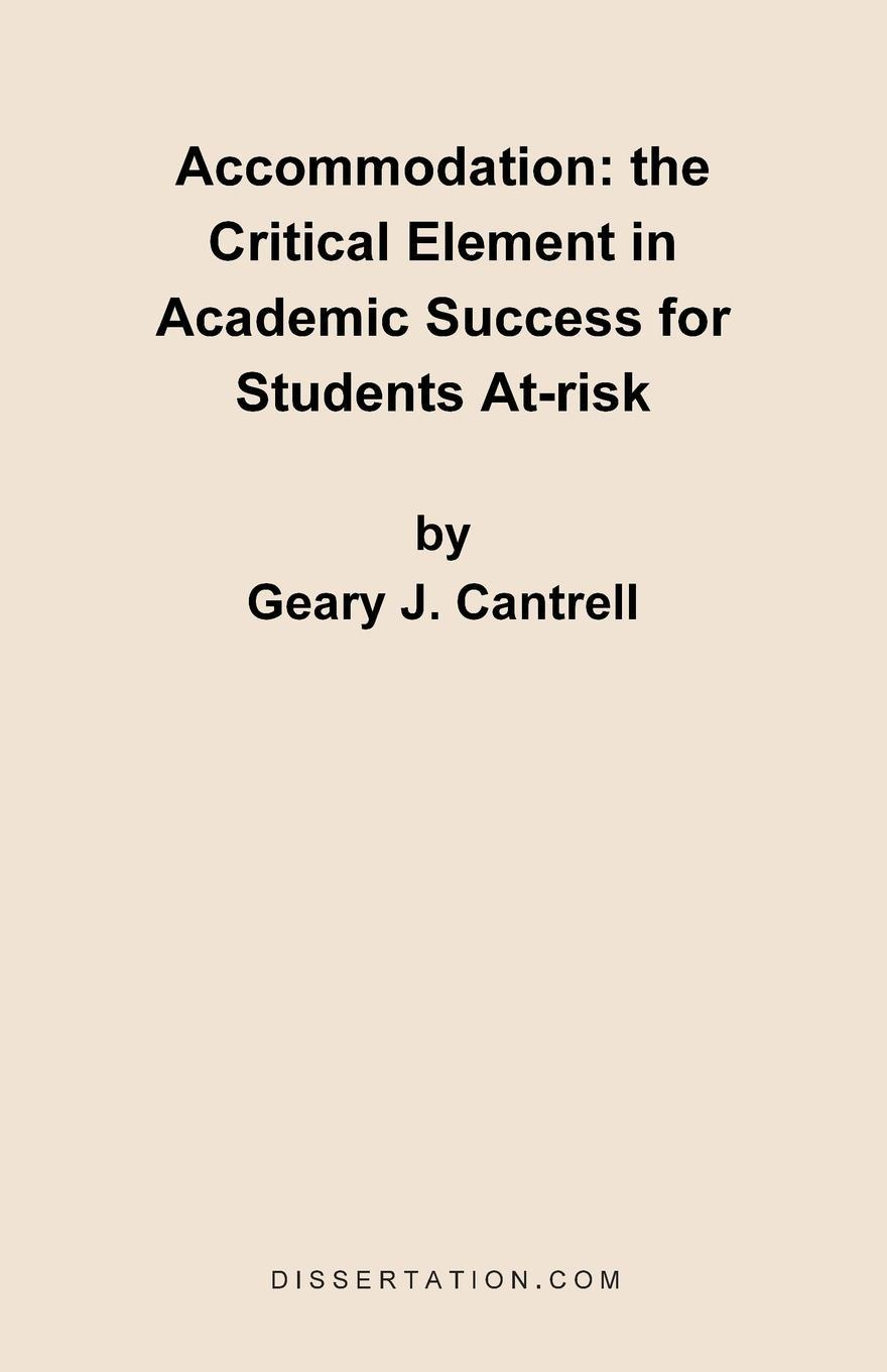 Geary J. Cantrell Accommodation. The Critical Element in Academic Success for Students At-Risk robyn donald element of risk