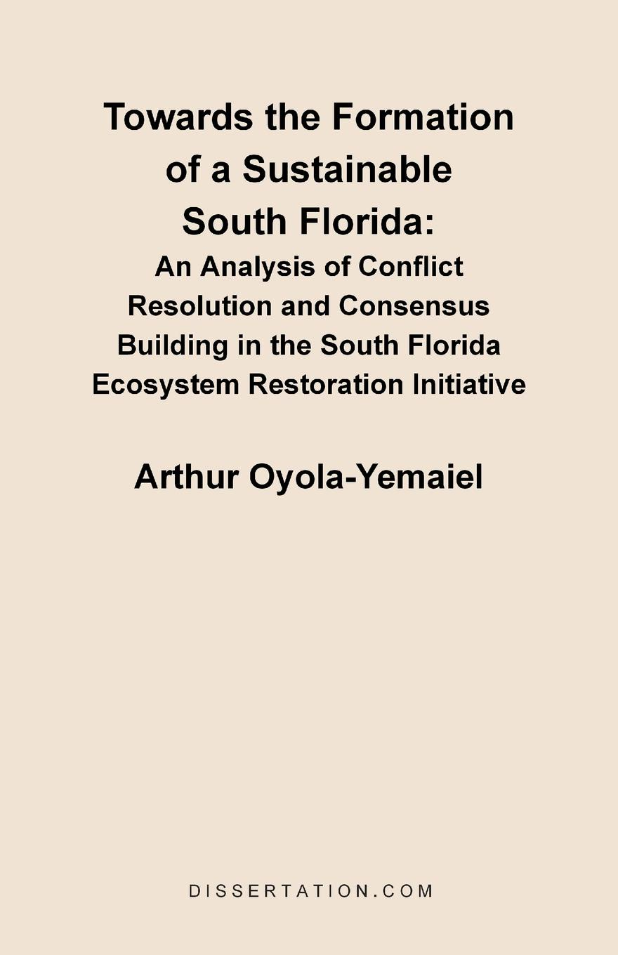 Arthur Oyola-Yemaiel Towards the Formation of a Sustainable South Florida. An Analysis of Conflict Resolution and Consensus Building in the South Florida Ecosystem Restora john brademas the politics of education conflict and consensus on capitol hill