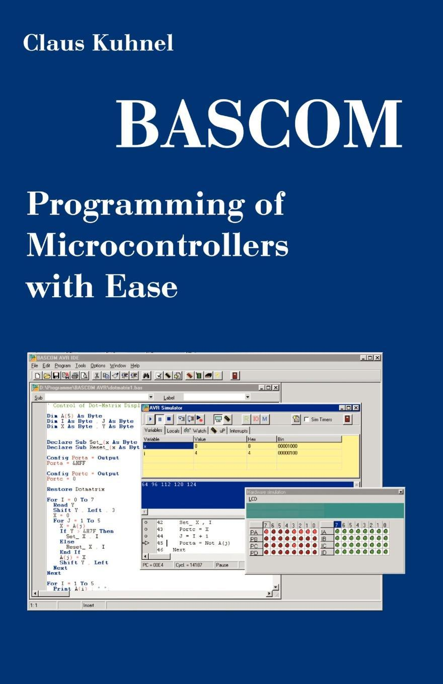 Claus Kuhnel BASCOM Programming of Microcontrollers with Ease. An Introduction by Program Examples moritz thomsen my two wars with an introduction by page stegner