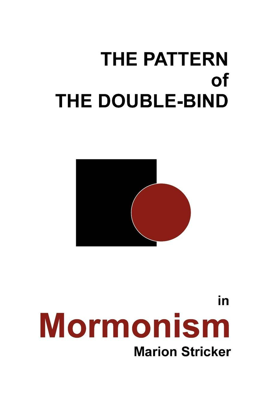 Marion Stricker The Pattern of the Double-Bind in Mormonism. An Enigma цена