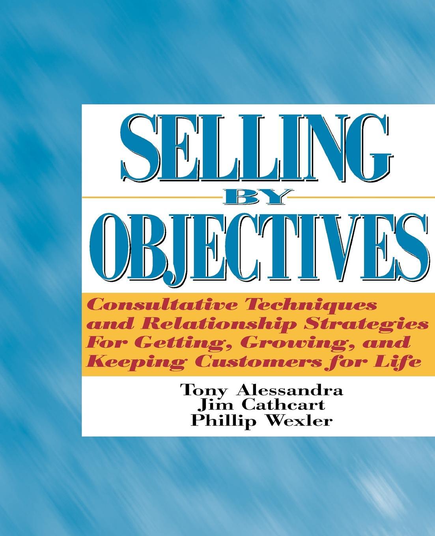 Tony Alessandra, Phillip Wexler, Jim Cathcart Selling by Objectives