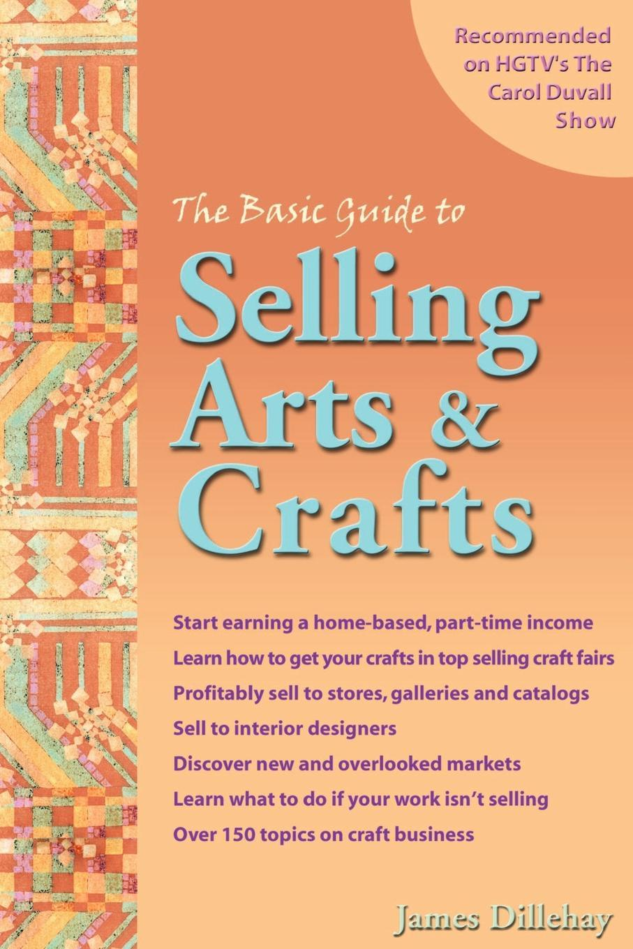 James Dillehay The Basic Guide to Selling Arts & Crafts the complete idiot s guide to selling your crafts on etsy