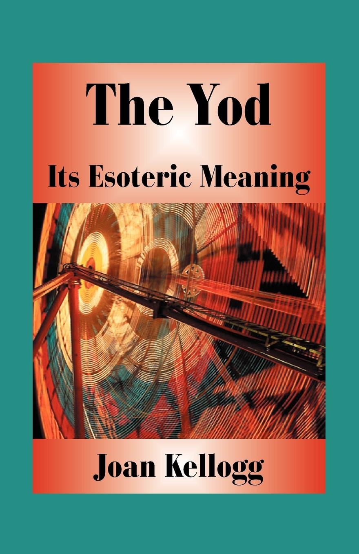 Joan Kellogg The Yod. Its Esoteric Meaning esoteric warfare