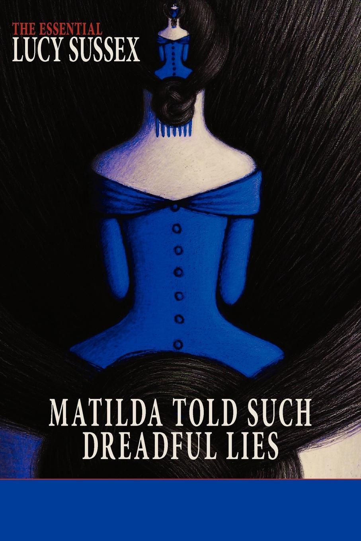 Lucy Sussex Matilda Told Such Dreadful Lies недорго, оригинальная цена