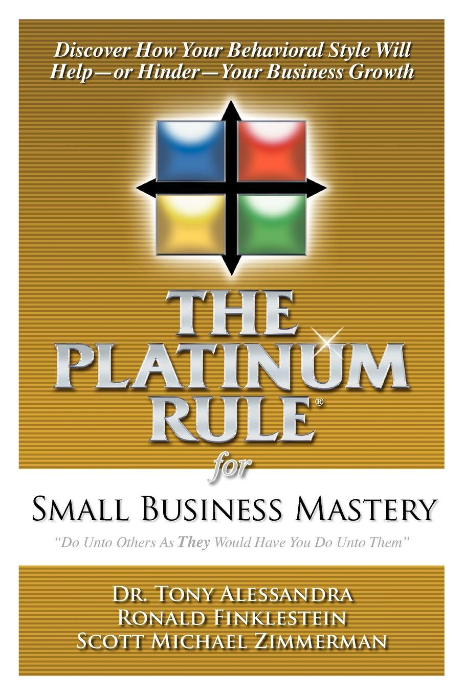 Фото - Dr. Tony Alessandra, Ronald Finklestein, Scott Michael Zimmerman The Platinum Rule for Small Business Mastery michael scott mindwalks