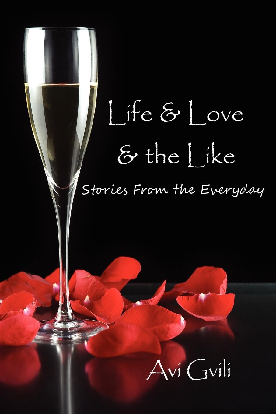 Avi Gvili Life & Love & the Like. Stories from the Everyday sophie love love like this