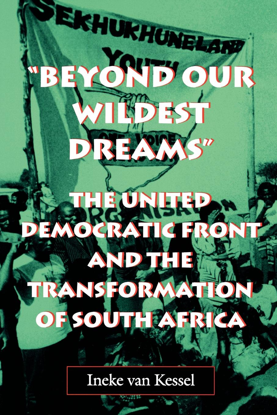 Ineke Van Kessel, Ineke Van Kessel Beyond Our Wildest Dreams. The United Democratic Front and the Transformation of South Africa roda kessel ilw 200 w
