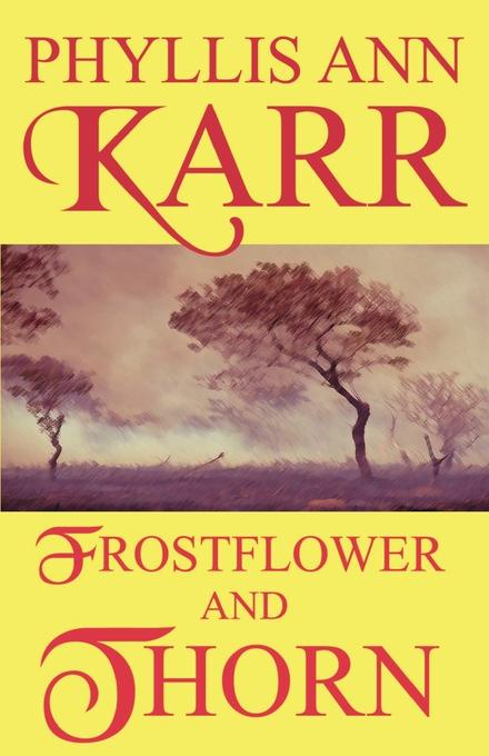 Phyllis Ann Karr Frostflower and Thorn catherine archer lady thorn