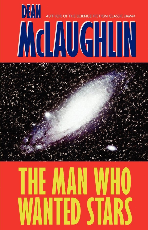 Dean Maclaughlin The Man Who Wanted Stars
