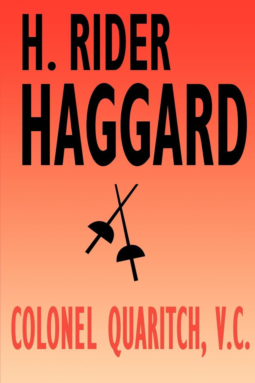 H. Rider Haggard Colonel Quaritch, V.C. A Tale of Country Life haggard henry rider colonel quaritch v c