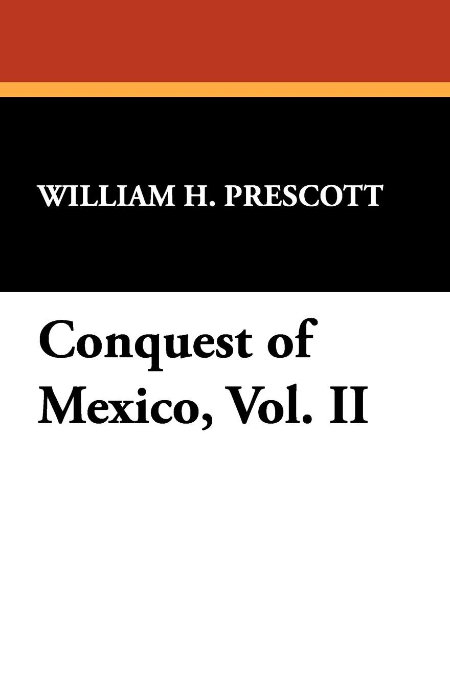 William H. Prescott Conquest of Mexico, Vol. II conquest магазин часов
