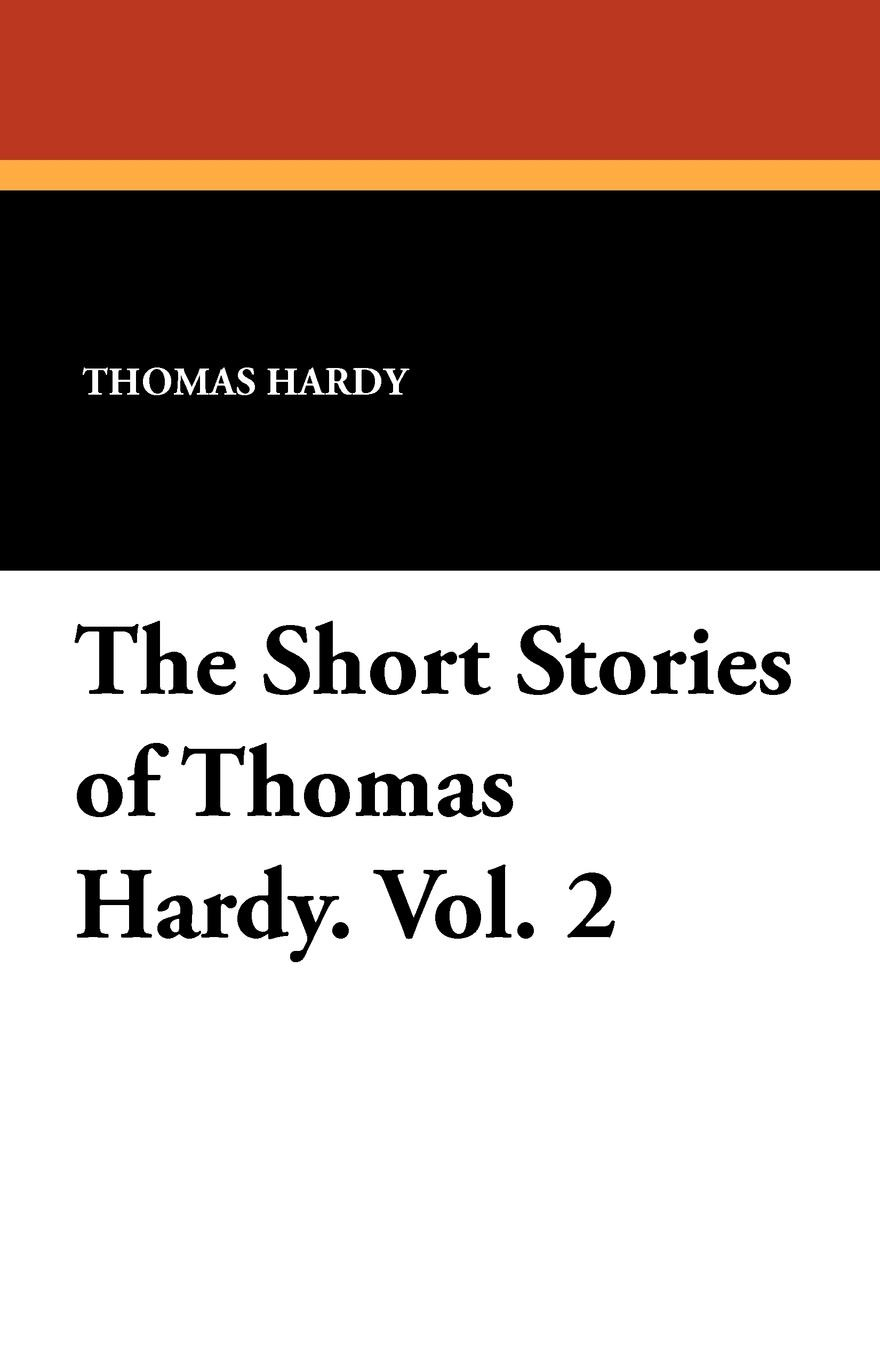 Thomas Hardy The Short Stories of Hardy. Vol. 2