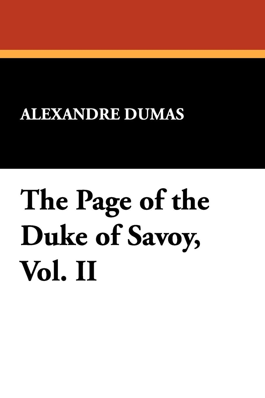 Alexandre Dumas The Page of the Duke of Savoy, Vol. II catherine zueva the poetry of spring page 7 page 7 page 9