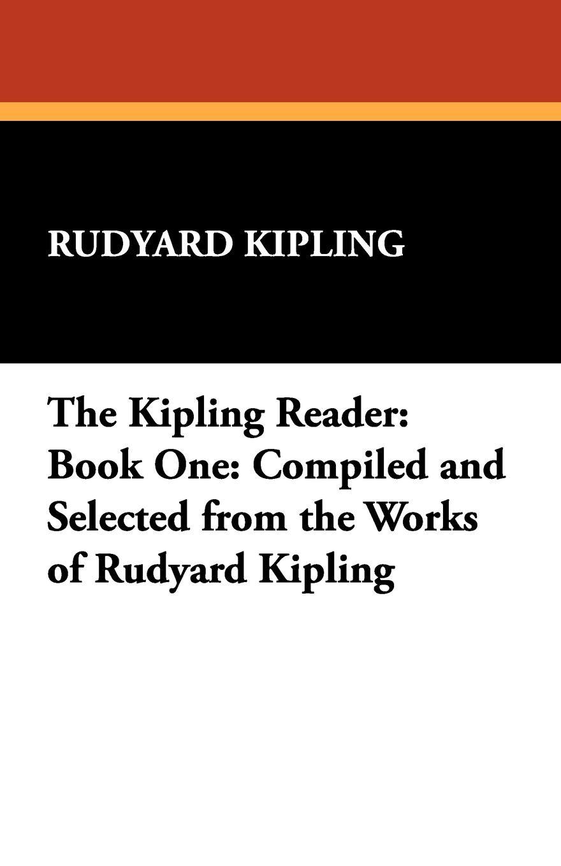 лучшая цена Rudyard Kipling The Kipling Reader. Book One: Compiled and Selected from the Works of Rudyard Kipling