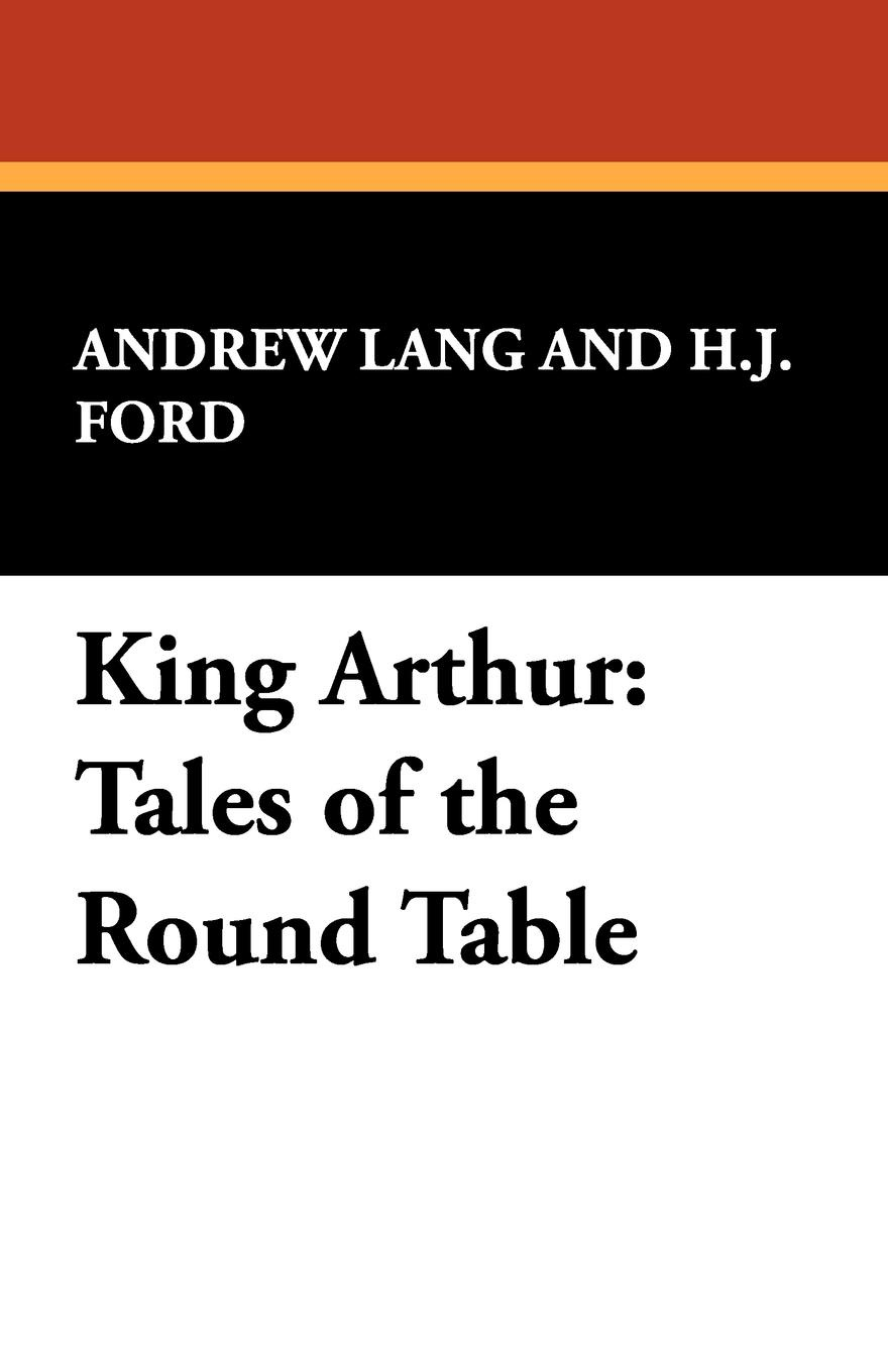 Andrew Lang King Arthur. Tales of the Round Table