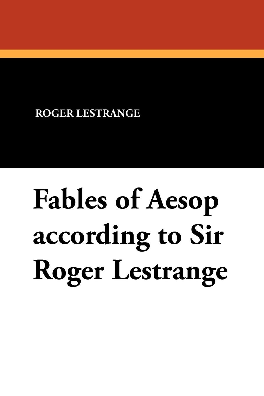 Roger Lestrange Fables of Aesop According to Sir Roger Lestrange aesop s fables