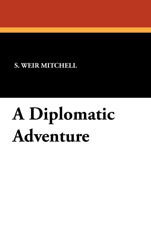 цена на S. Weir Mitchell A Diplomatic Adventure