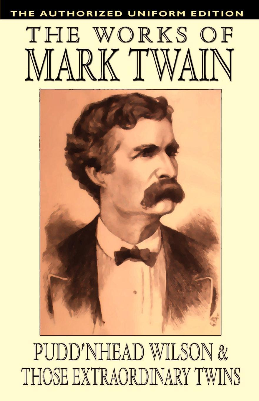 Mark Twain, Samuel Clemens Pudd'nhead Wilson and Those Extraordinary Twins. The Authorized Uniform Edition марк твен the tragedy of pudd nhead wilson