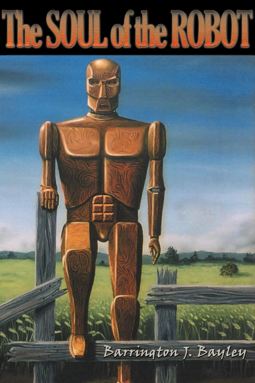 Barrington J. Bayley, Barrington J. Bayley, J. Bayley Barrington J. Bayley The Soul of the Robot barrington j bayley the knights of the limits