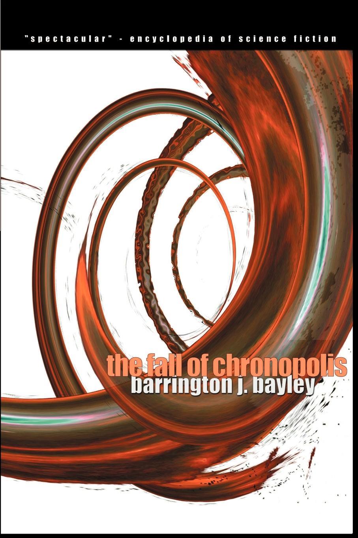 Barrington J. Bayley The Fall of Chronopolis barrington j bayley the knights of the limits