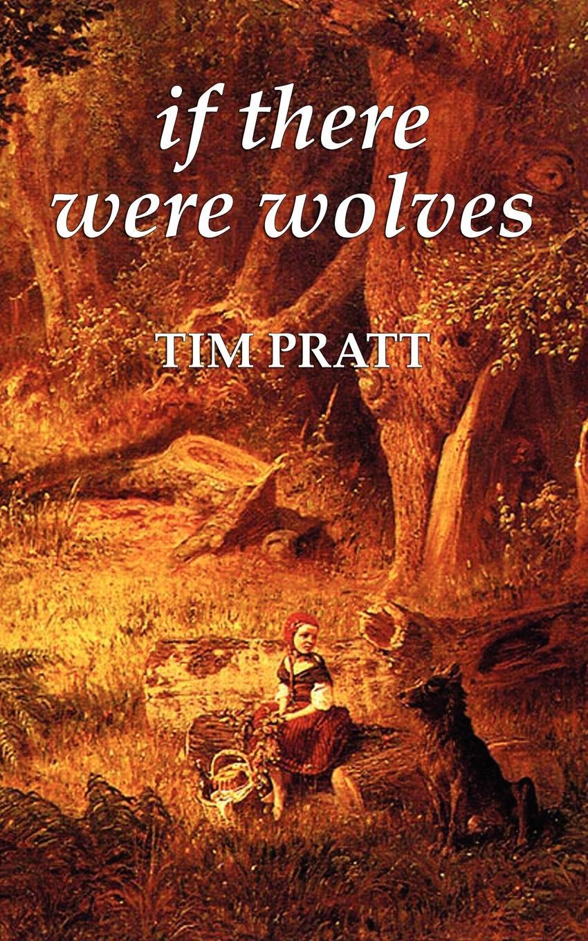 Tim Pratt If There Were Wolves bad wolves