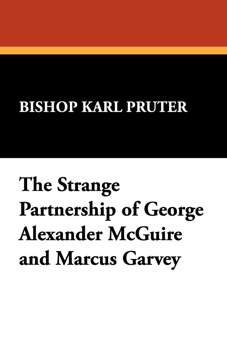 Karl Pruter, Bishop Karl Pruter The Strange Partnership of George Alexander McGuire and Marcus Garvey george e marcus the relevance of ethnography today