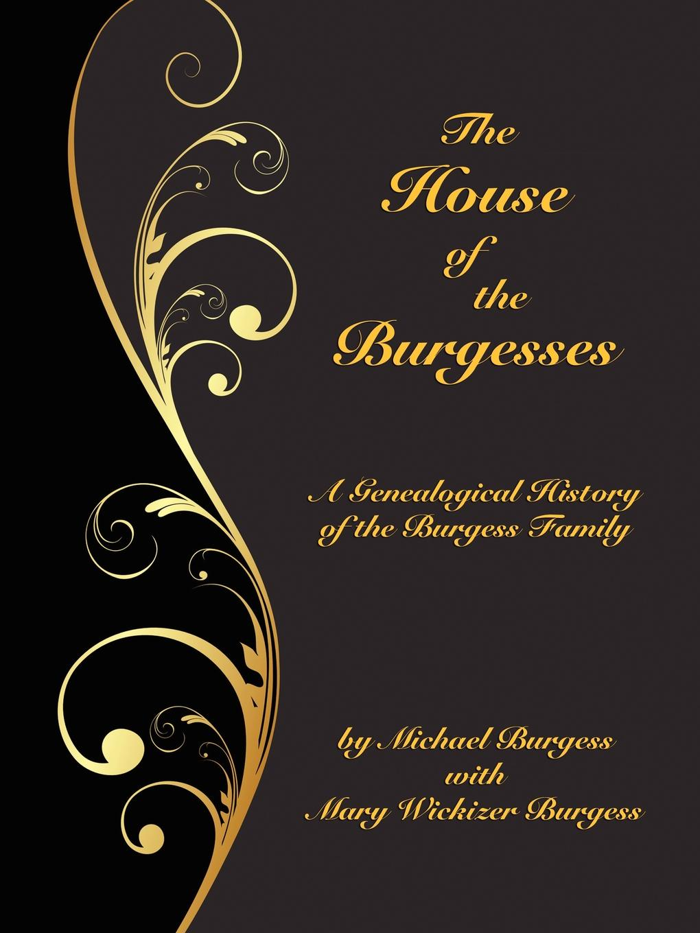 Фото - Michael Burgess, Mary Wickizer Burgess The House of the Burgesses. Being a Genealogical History of William Burgess of Richmond (later King George) County, Virginia, His Son, Edward Burgess of Stafford (later King George) County, Virginia, with the Descendants in the Male Line of Edward... george crawfurd george robertson william semple history of the shire of renfrew the