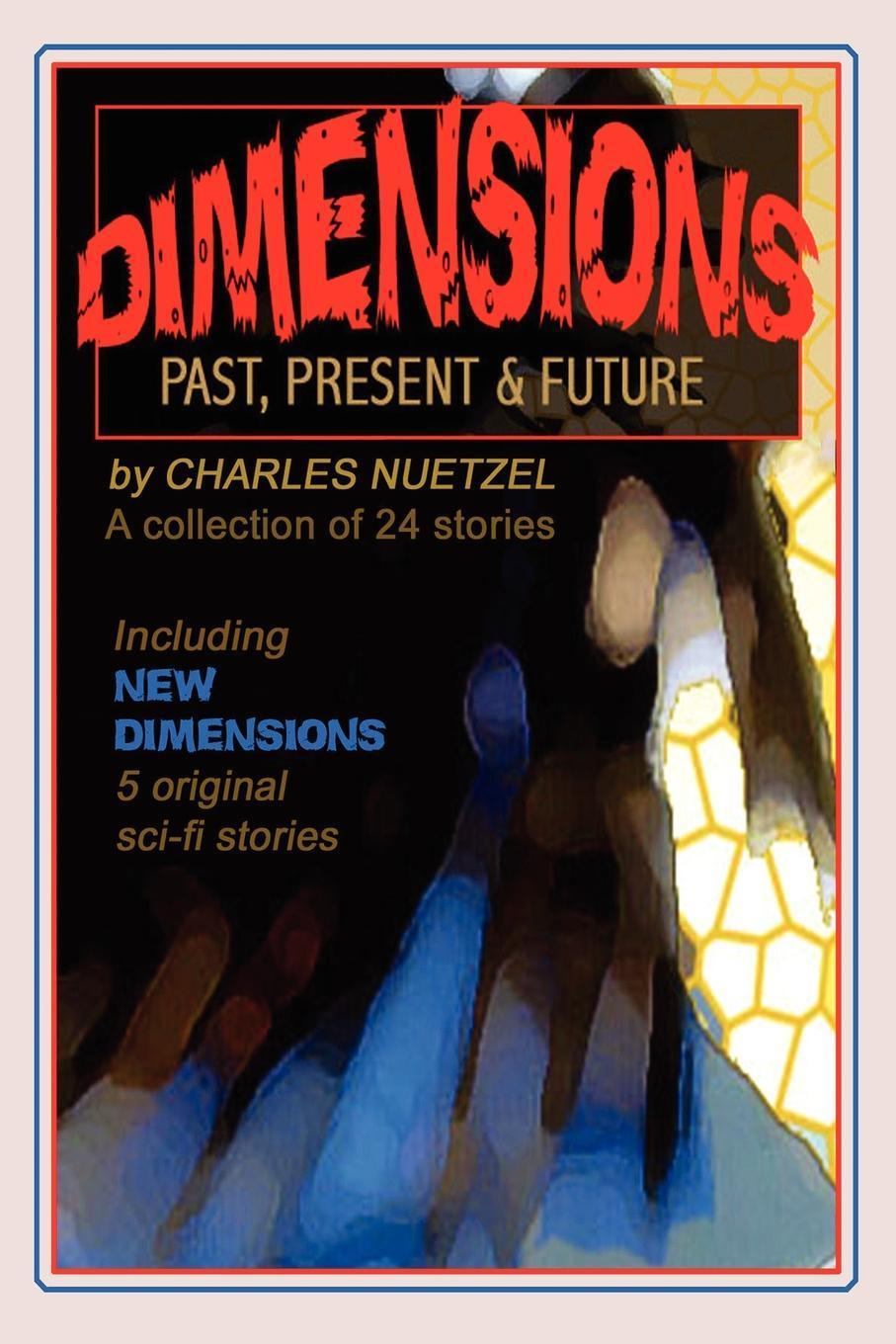 Charles Nuetzel Dimensions. Stories of the Past, Present, and Future anastasia novykh predictions of the future and truth about the past and the present