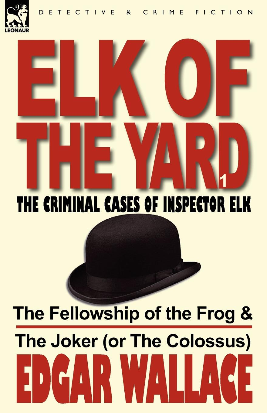 Edgar Wallace Elk of the Yard-The Criminal Cases of Inspector Elk. Volume 1-The Fellowship of the Frog & the Joker (or the Colossus) the inspector selfie