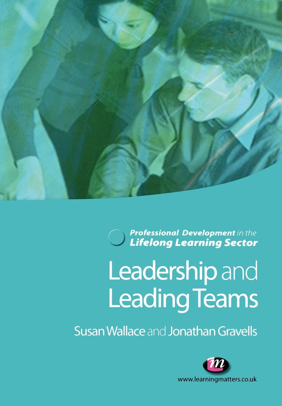 Susan Wallace, Jonathan Gravells Leadership and Leading Teams in the Lifelong Learning Sector rory burke project management leadership building creative teams