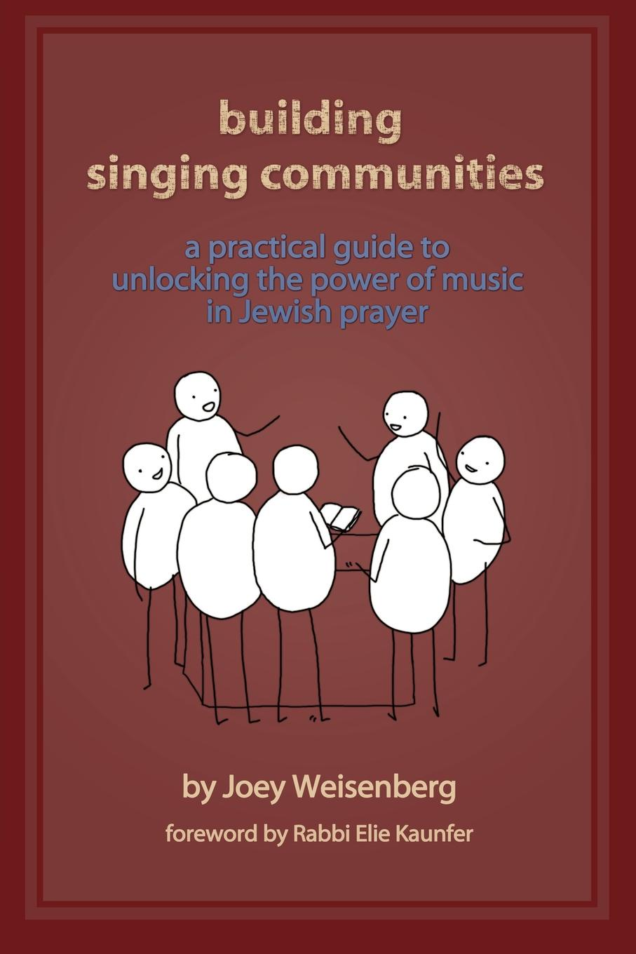 Joey Weisenberg Building Singing Communities. A Practical Guide to Unlocking the Power of Music in Jewish Prayer building non profit communities online