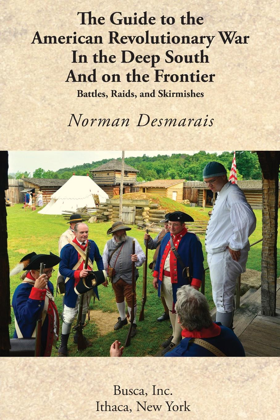 Norman Desmarais The Guide to the American Revolutionary War in Deep South and on Frontier