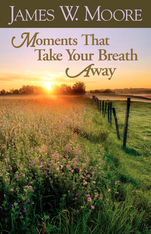 лучшая цена James W. Moore Moments That Take Your Breath Away