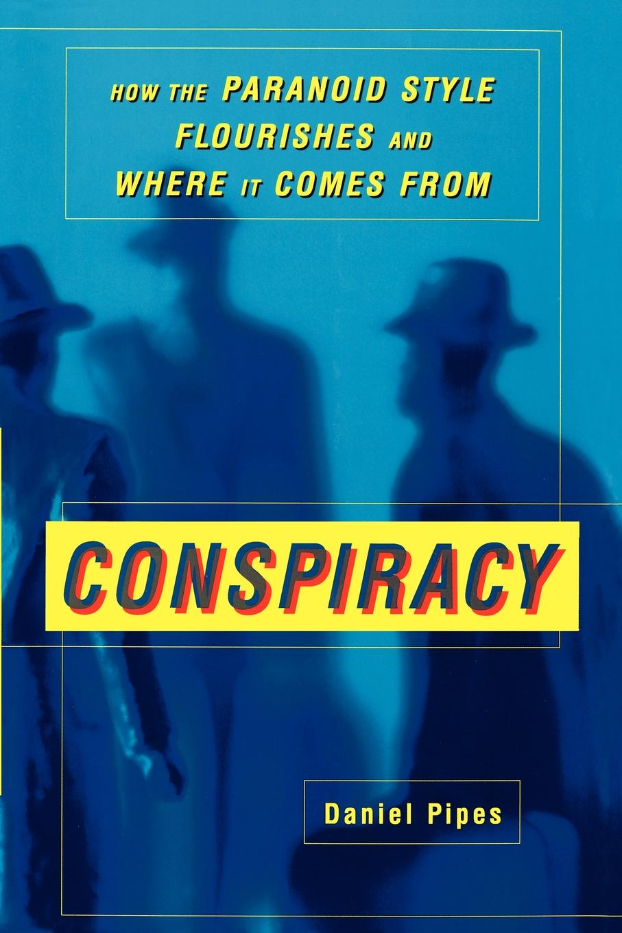 Conspiracy. How the Paranoid Style Flourishes and Where It Comes from