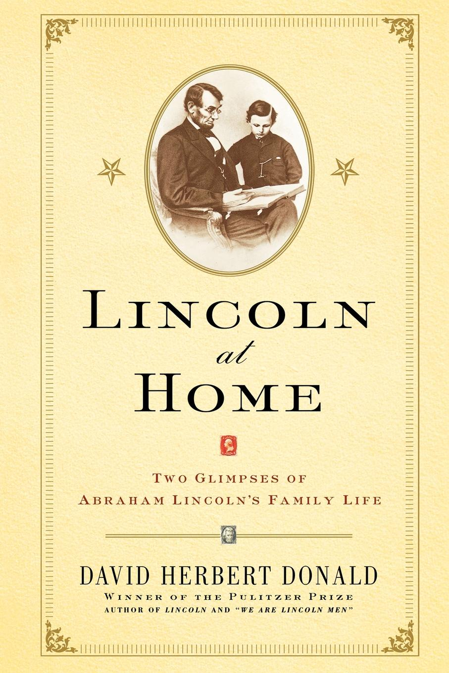 David Herbert Donald Lincoln at Home. Two Glimpses of Abraham Lincoln's Family Life